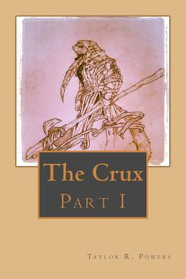 The Crux: Part 1  by  Taylor R Powers