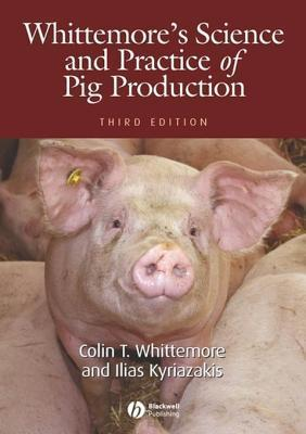 Whittemores Science and Practice of Pig Production  by  Colin T. Whittemore