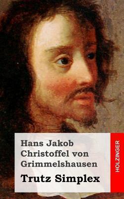 Trutz Simplex  by  Hans Jakob Christoffel von Grimmelshausen