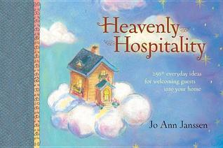 Heavenly Hospitality : 250+ Everyday Ideas for Making Your Home a Little Bit of Heaven  by  Jo Ann Janssen