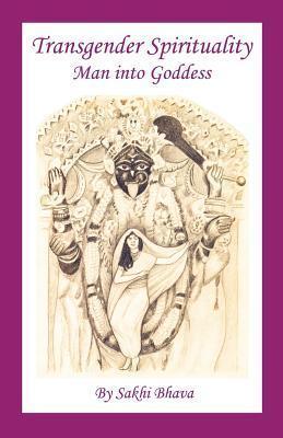 Transgender Spirituality: Man Into Goddess Sakhi Bhava