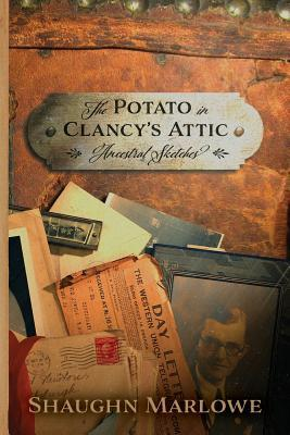 The Potato in Clancys Attic: Ancestral Sketches  by  Shaughn Marlowe