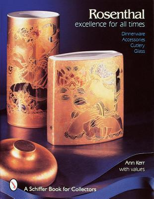 Rosenthal: Excellence for All Times: Dinnerware, Accessories, Cutlery, Glass  by  Ann Kerr