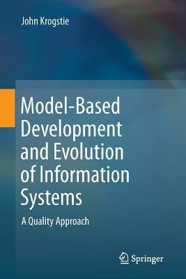Model-Based Development and Evolution of Information Systems: A Quality Approach  by  John Krogstie