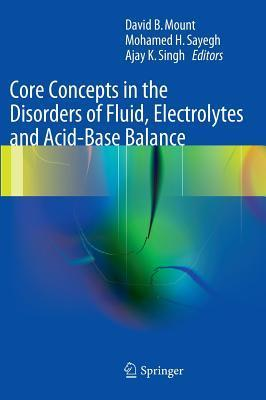 Core Concepts in the Disorders of Fluid, Electrolytes and Acid-Base Balance  by  David B. Mount