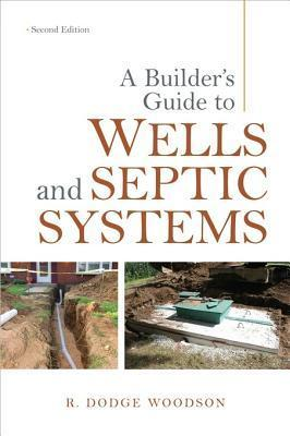 A Builders Guide to Wells and Septic Systems, Second Edition  by  R. Dodge Woodson