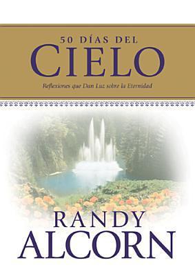 50 Dias del Cielo: Reflexiones Que Dan Luz Sobre la Eternidad Randy Alcorn
