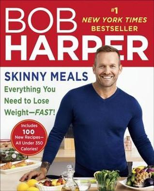 Skinny Meals: Everything You Need to Lose Weight--Fast!: Everything You Need to Lose Weight--Fast Bob Harper