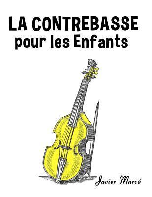 La Contrebasse Pour Les Enfants: Chants de Noel, Musique Classique, Comptines, Chansons Folklorique Et Traditionnelle!  by  Javier Marcó