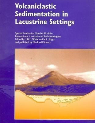 Volcaniclastic Sedimentation in Lacustrine Settings (Special Publication 30 of the IAS)  by  J D L White