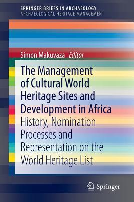 The Management of Cultural World Heritage Sites and Development in Africa: History, Nomination Processes and Representation on the World Heritage List Simon Makuvaza
