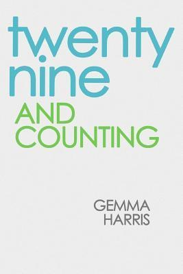 Twenty Nine and Counting: Charlie Is Turning Thirty... But Thats Only the Beginning!  by  Gemma Harris