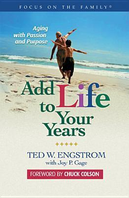 Add Life to Your Years: Aging with Passion and Purpose Theodore Wilhelm Engstrom