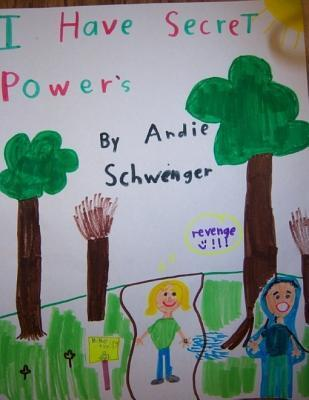 I Have Secret Powers Andie Schwenger