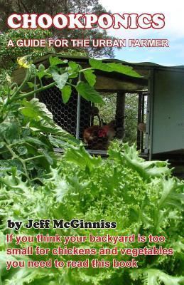 Chookponics a Guide for the Urban Farmer  by  Jeff McGinniss