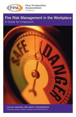 Fire Risk Management in the Workplace. a Guide for Employers  by  Adair Lewis