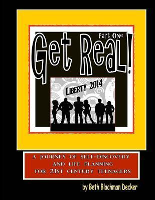 Get Real! Part 1: A Journey of Self-Discovery and Success Strategies for High School Students  by  Beth Blachman Decker