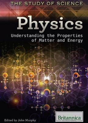 Physics: Understanding the Properties of Matter and Energy  by  John Murphy