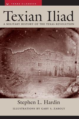 Texian Iliad: A Military History of the Texas Revolution, 1835-1836  by  Stephen L. Hardin