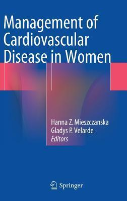 Management of Cardiovascular Disease in Women  by  Hanna Z Mieszczanska