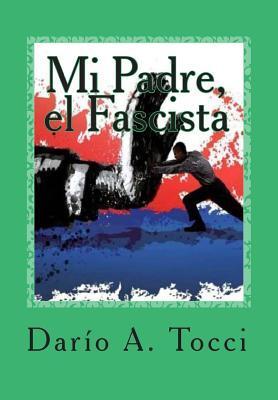 Mi Padre, El Fascista: Todos Los Miedos, El Miedo Darío A. Tocci