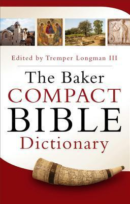 The Baker Compact Bible Dictionary  by  Tremper Longman III
