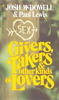 Givers, Takers & Other Kinds of Lovers Josh McDowell