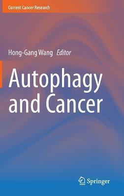 Autophagy and Cancer Hong-Gang Wang