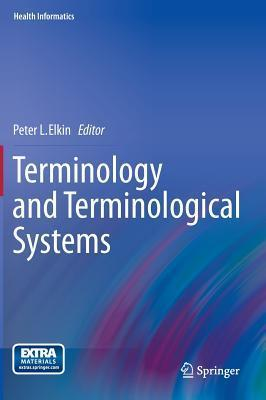 Terminology and Terminological Systems Peter L. Elkin
