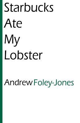 Starbucks Ate My Lobster  by  Andrew Foley Jones