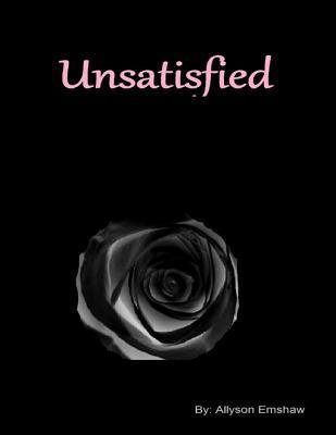 Unsatisfied  by  Allyson Emshaw