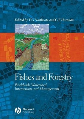 Fishes and Forestry: Worldwide Watershed Interactions and Management Thomas G. Northcote