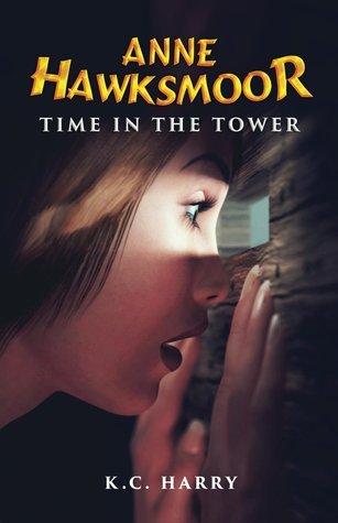 Anne Hawksmoor: Time in the Tower  by  K.C. Harry
