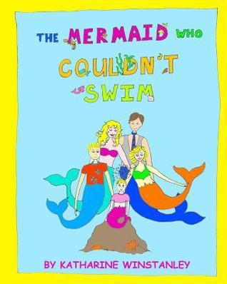 The Mermaid Who Couldnt Swim  by  Katharine Winstanley