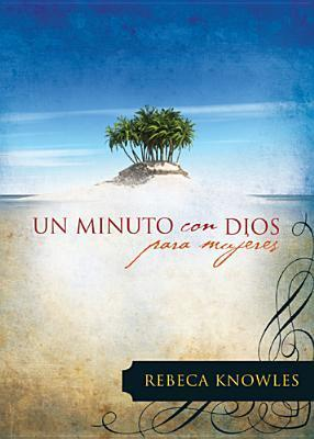 Un Minuto Con Dios Para Mujeres = One Minute with God for Women  by  Rebeca Knowles