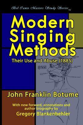 Modern Singing Methods (1885) - Expanded Edition: Bel Canto Masters Study Series  by  J Frank Botume