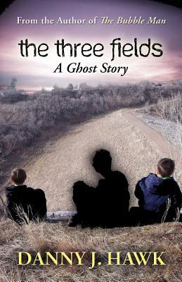The Three Fields: A Ghost Story  by  Danny J Hawk