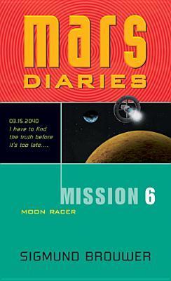 Moon Racer (Mars Diaries, #6) Sigmund Brouwer