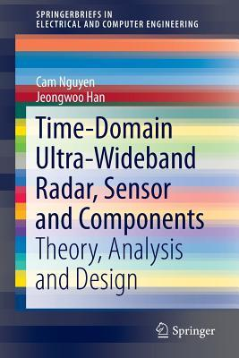 Time-Domain Ultra-Wideband Radar, Sensor and Components: Theory, Analysis and Design  by  Cam Nguyen
