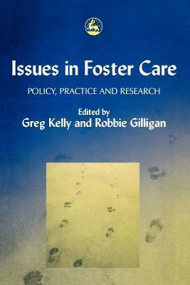 Issues in Foster Care: The Personal, the Professional and the Organisational  by  Robbie Gilligan