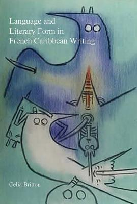 Language and Literary Form in French Caribbean Writing Celia Britton