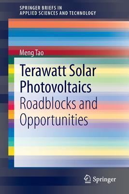 Terawatt Solar Photovoltaics: Roadblocks and Opportunities Meng Tao