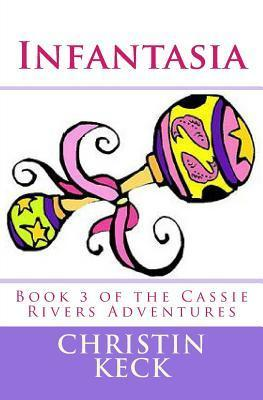 Infantasia: A Cassie Rivers Adventure  by  Christin Keck