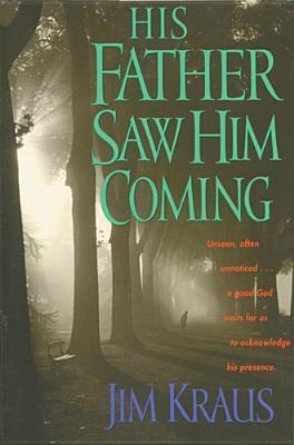 His Father Saw Him Coming Jim Kraus