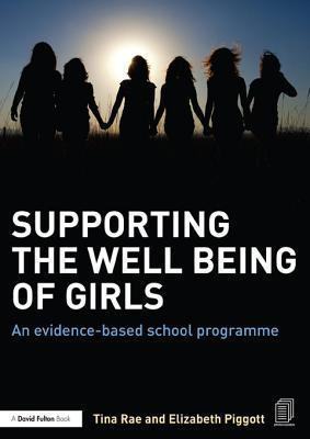 Supporting the Well-Being of Girls: An Evidence-Based School Programme  by  Tina Rae