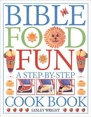 Bible Food Fun: A Step By Step Cookbook  by  Lesley Wright