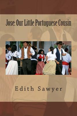 Jose: Our Little Portuguese Cousin  by  Edith A. Sawyer