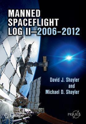 Manned Spaceflight Log II 2006 2012 David J. Shayler