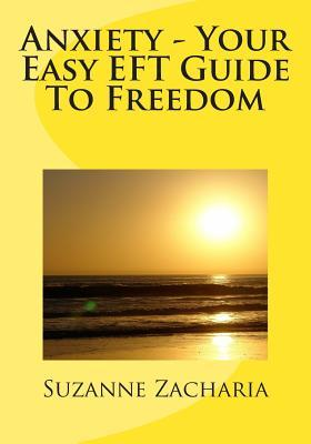 Anxiety - Your Easy Eft Guide to Freedom  by  MS Suzanne Zacharia