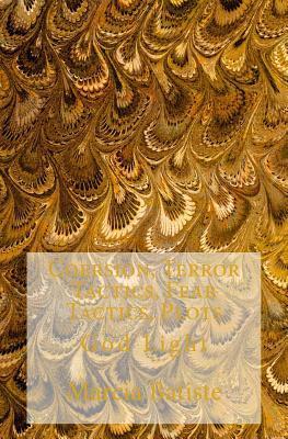 Coersion, Terror Tactics, Fear Tactics, Plots: God Light Marcia Batiste Smith Wilson